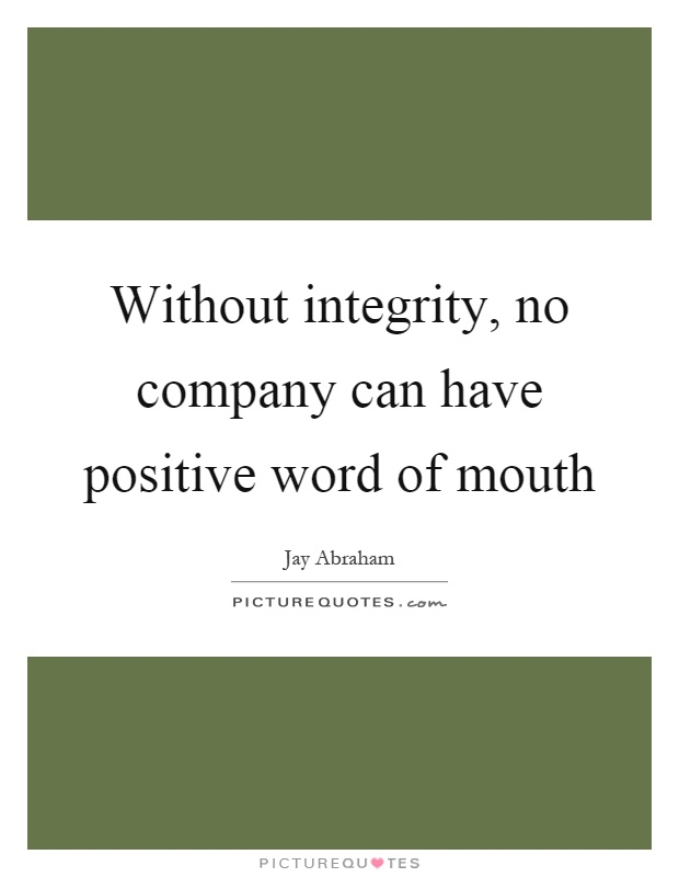 Without integrity, no company can have positive word of mouth Picture Quote #1