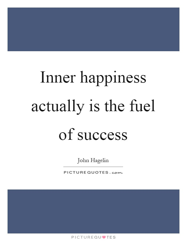 Inner happiness actually is the fuel of success Picture Quote #1