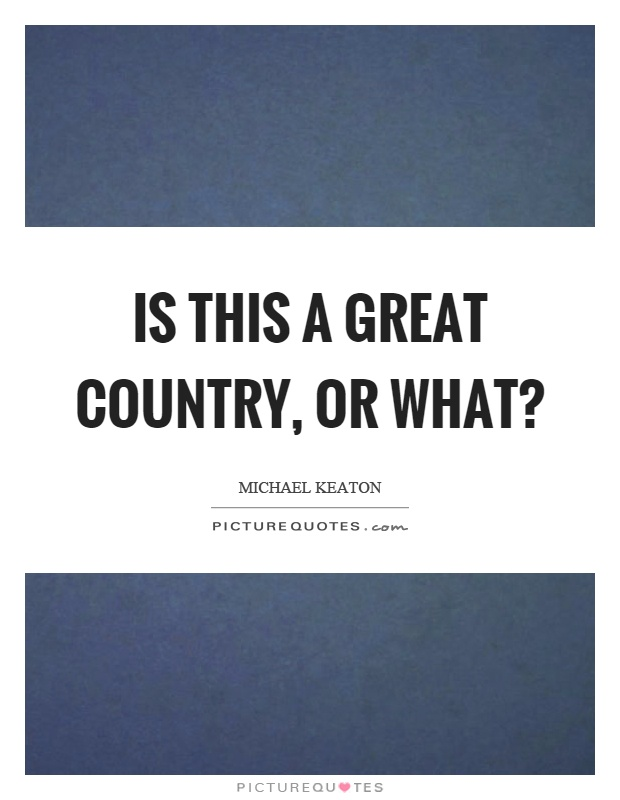 Is this a great country, or what? Picture Quote #1