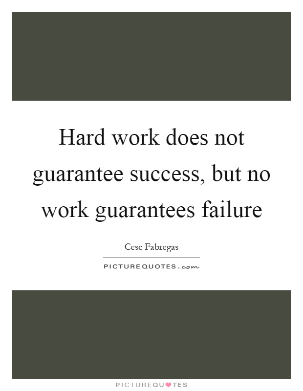 Hard work does not guarantee success, but no work guarantees failure Picture Quote #1