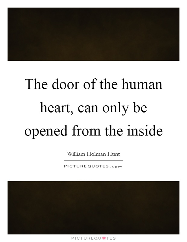 The door of the human heart, can only be opened from the inside Picture Quote #1