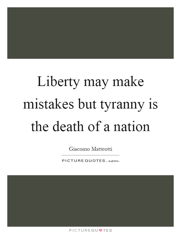 Liberty may make mistakes but tyranny is the death of a nation Picture Quote #1