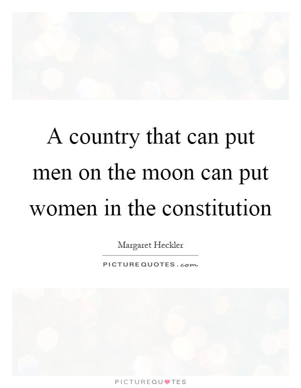 A country that can put men on the moon can put women in the constitution Picture Quote #1