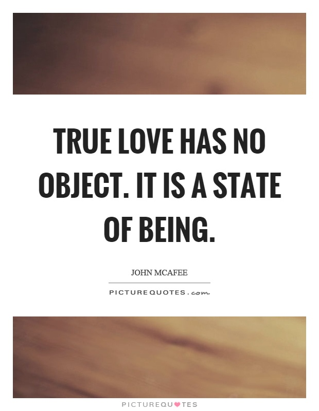 True love has no object. It is a state of being Picture Quote #1