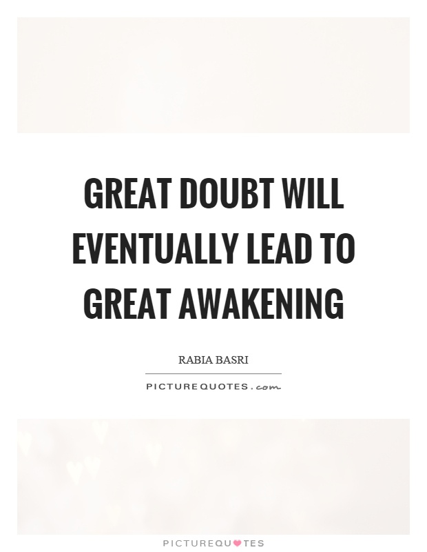 Great doubt will eventually lead to great awakening Picture Quote #1