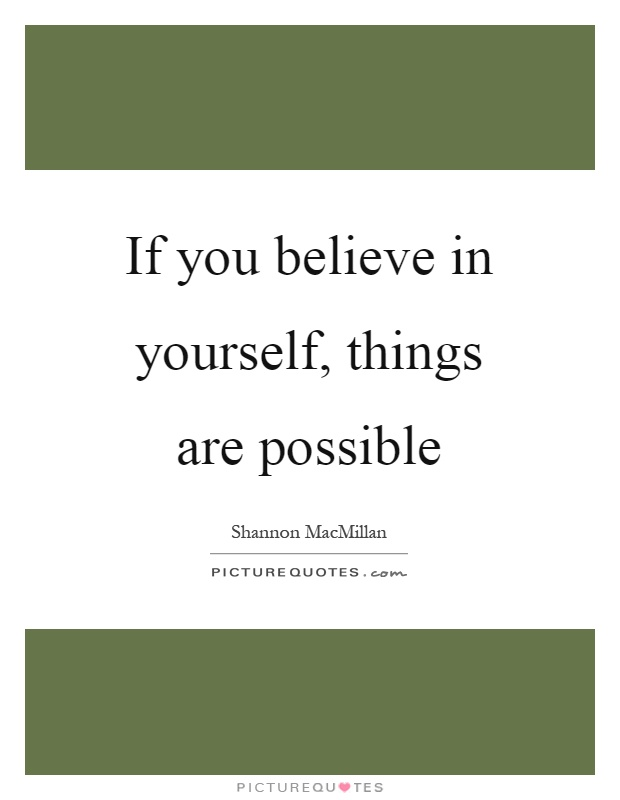 If you believe in yourself, things are possible Picture Quote #1