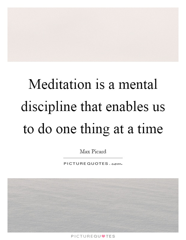 Meditation is a mental discipline that enables us to do one thing at a time Picture Quote #1
