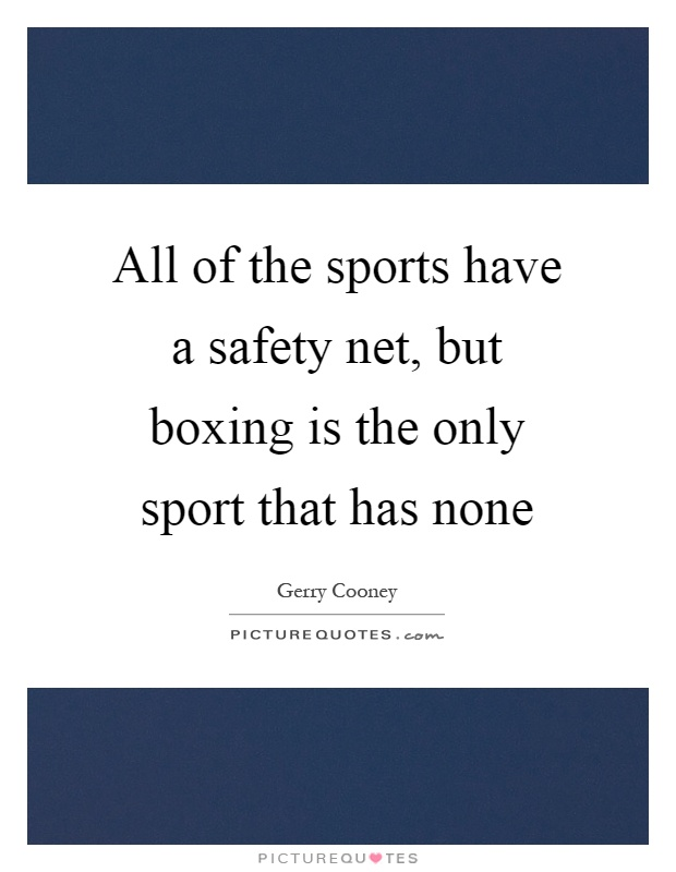 All of the sports have a safety net, but boxing is the only sport that has none Picture Quote #1