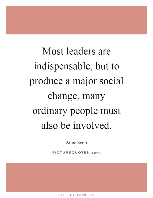 Most Leaders Are Indispensable, But To Produce A Major