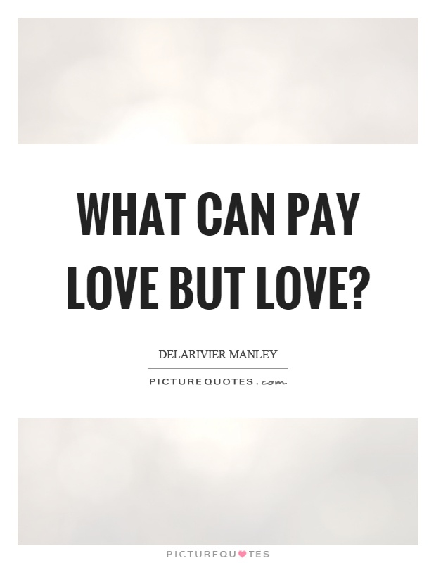 What can pay love but love? Picture Quote #1