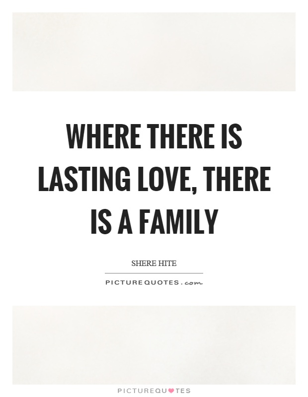 Where there is lasting love, there is a family Picture Quote #1