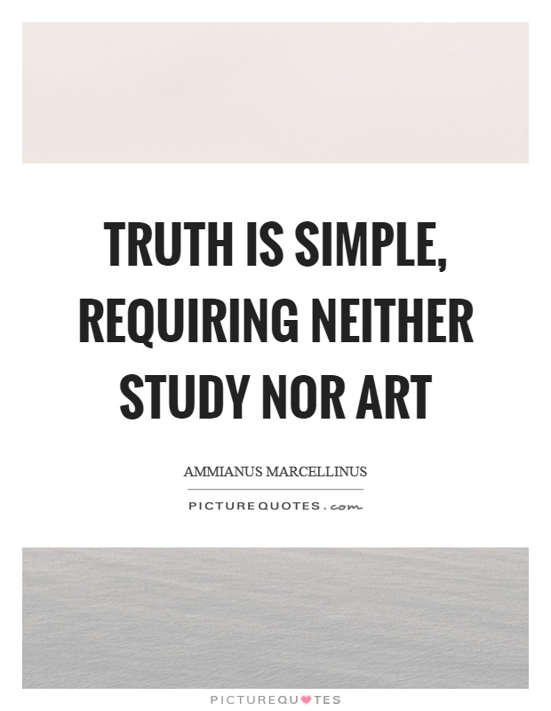 Truth is simple, requiring neither study nor art | Picture ...