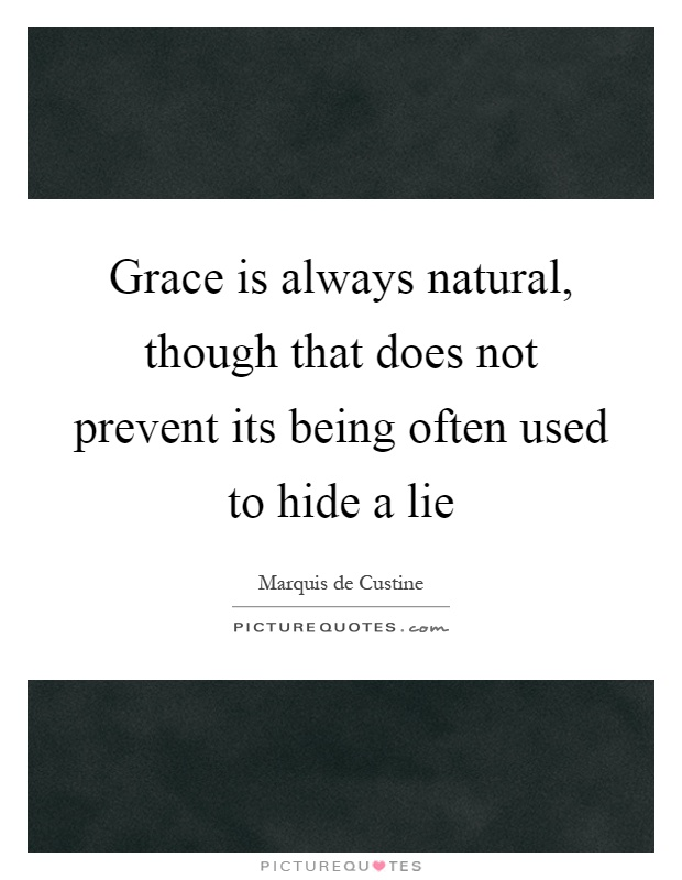 Grace is always natural, though that does not prevent its being often used to hide a lie Picture Quote #1