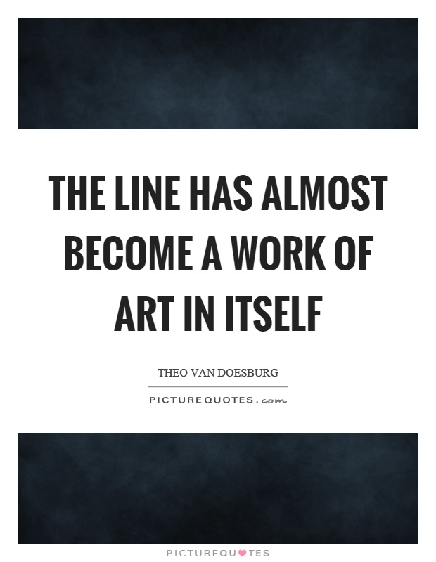 The line has almost become a work of art in itself Picture Quote #1