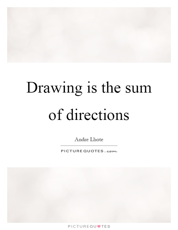 Drawing is the sum of directions Picture Quote #1