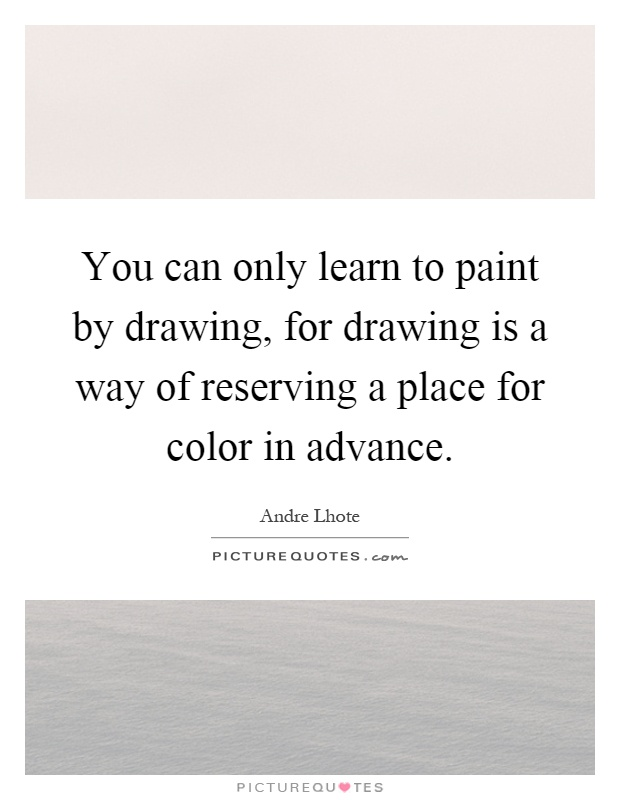 You can only learn to paint by drawing by andre lhote for Learning to paint and draw
