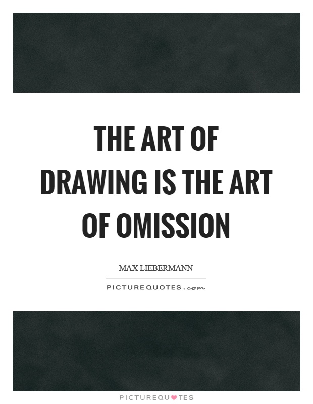 The art of drawing is the art of omission Picture Quote #1
