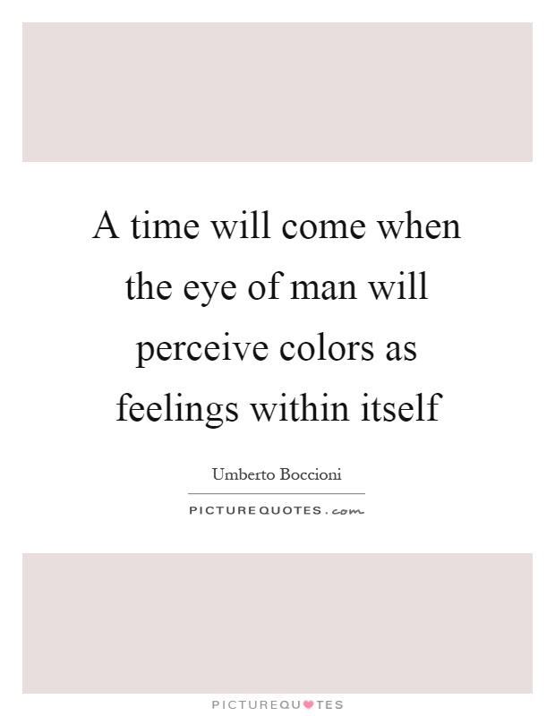 A time will come when the eye of man will perceive colors as feelings within itself Picture Quote #1