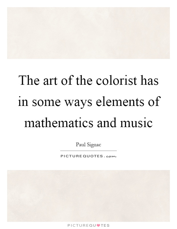 The art of the colorist has in some ways elements of mathematics and music Picture Quote #1