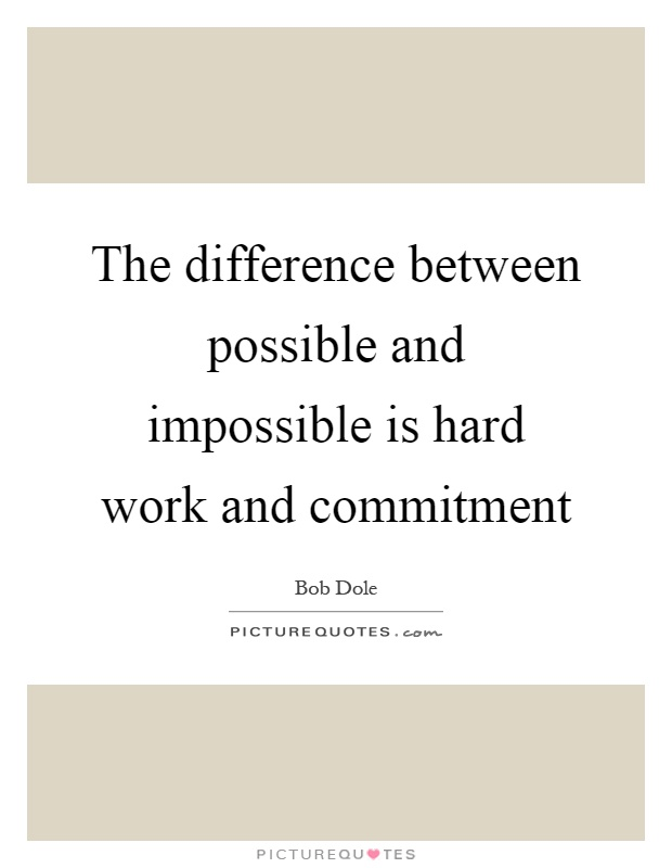 The difference between possible and impossible is hard work and commitment Picture Quote #1