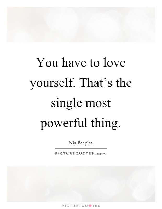 You have to love yourself. That's the single most powerful thing Picture Quote #1
