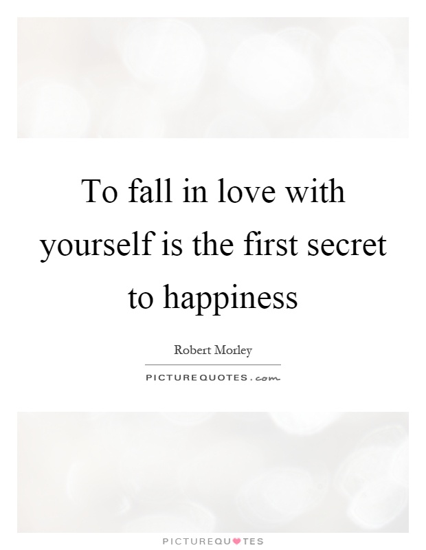 To fall in love with yourself is the first secret to happiness Picture Quote #1