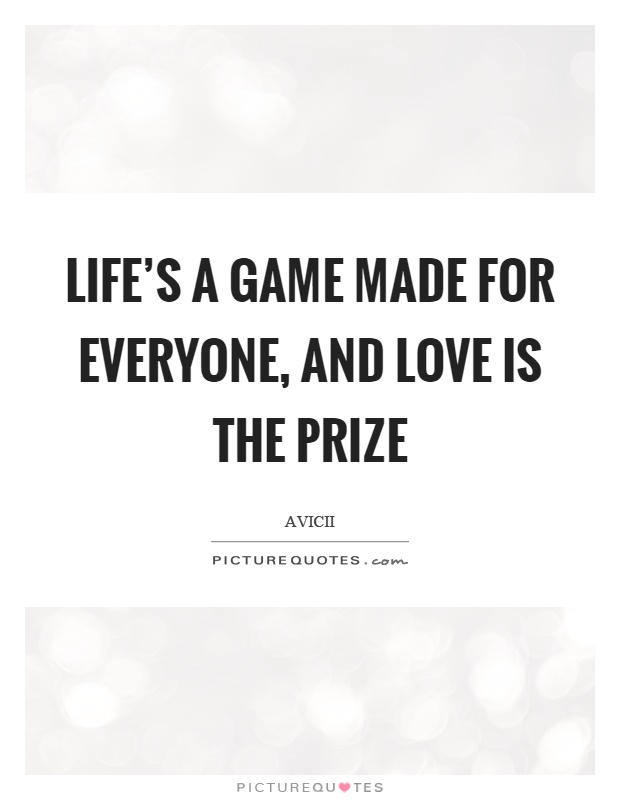 Life's a game made for everyone, and love is the prize Picture Quote #1