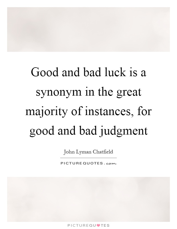 Good and bad luck is a synonym in the great majority of instances, for good and bad judgment Picture Quote #1