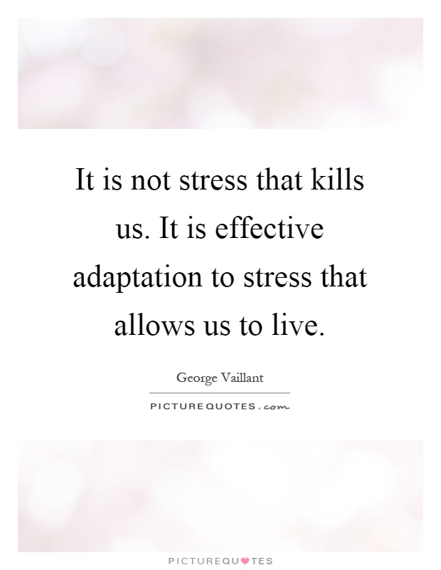 It is not stress that kills us. It is effective adaptation to stress that allows us to live Picture Quote #1