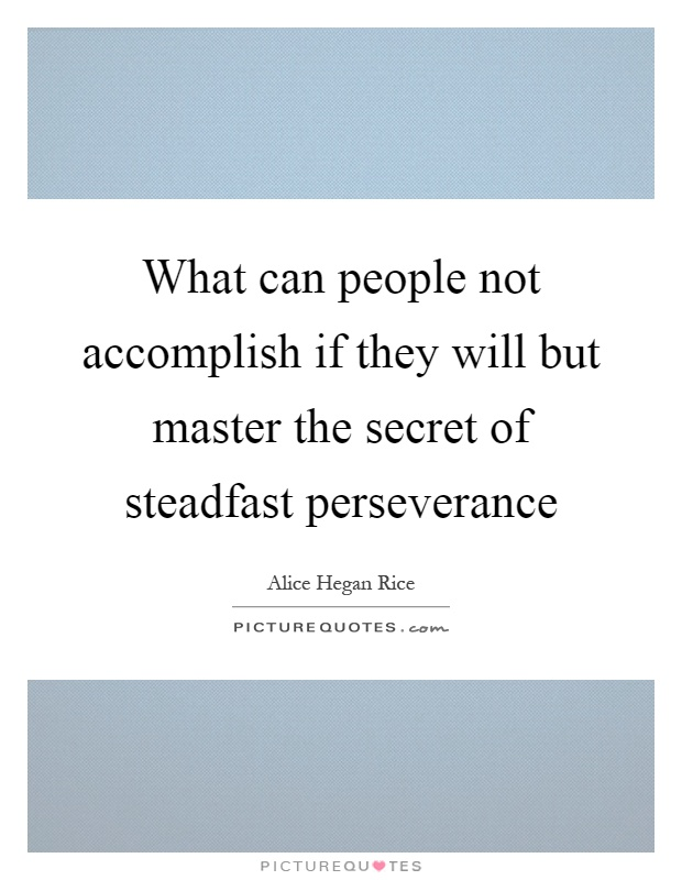 What can people not accomplish if they will but master the secret of steadfast perseverance Picture Quote #1