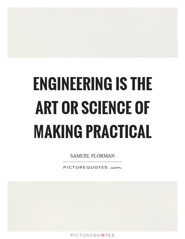Engineering is the art or science of making practical Picture Quote #1