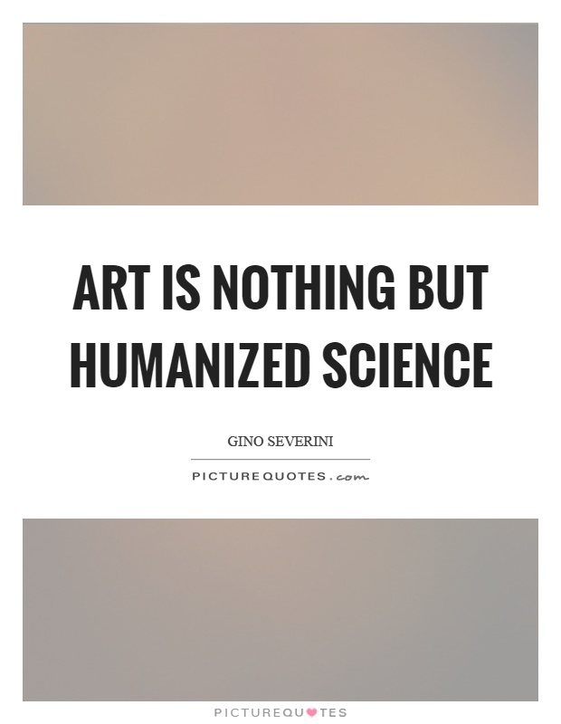 Art is nothing but humanized science Picture Quote #1
