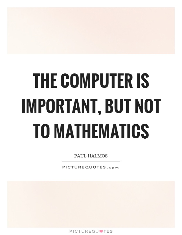 The computer is important, but not to mathematics Picture Quote #1