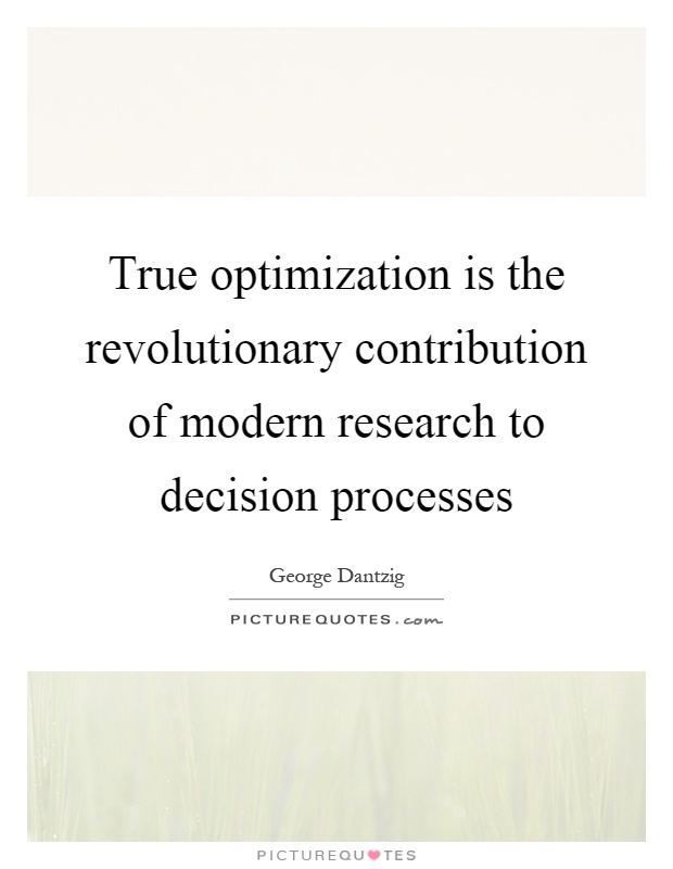 True optimization is the revolutionary contribution of modern research to decision processes Picture Quote #1