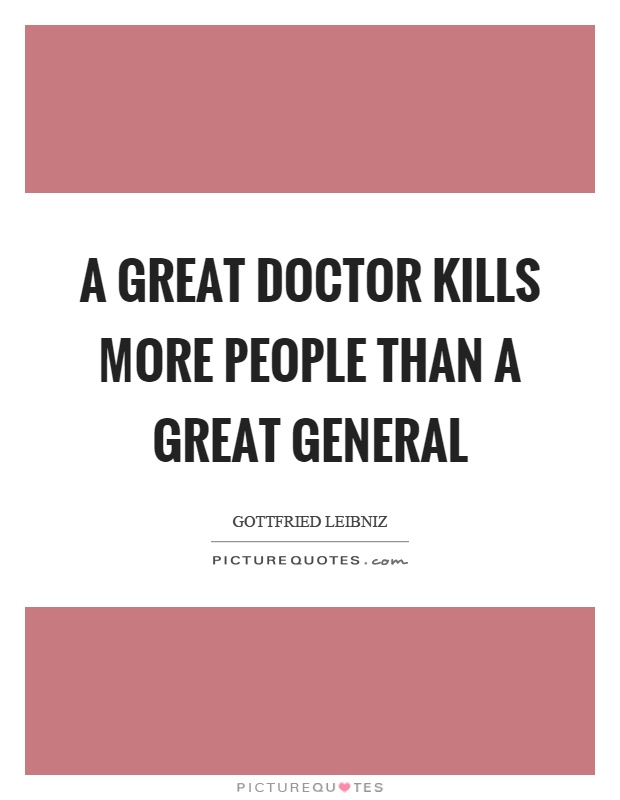 A great doctor kills more people than a great general Picture Quote #1