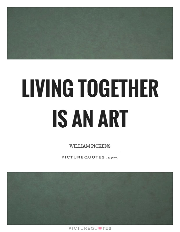 Living together is an art Picture Quote #1