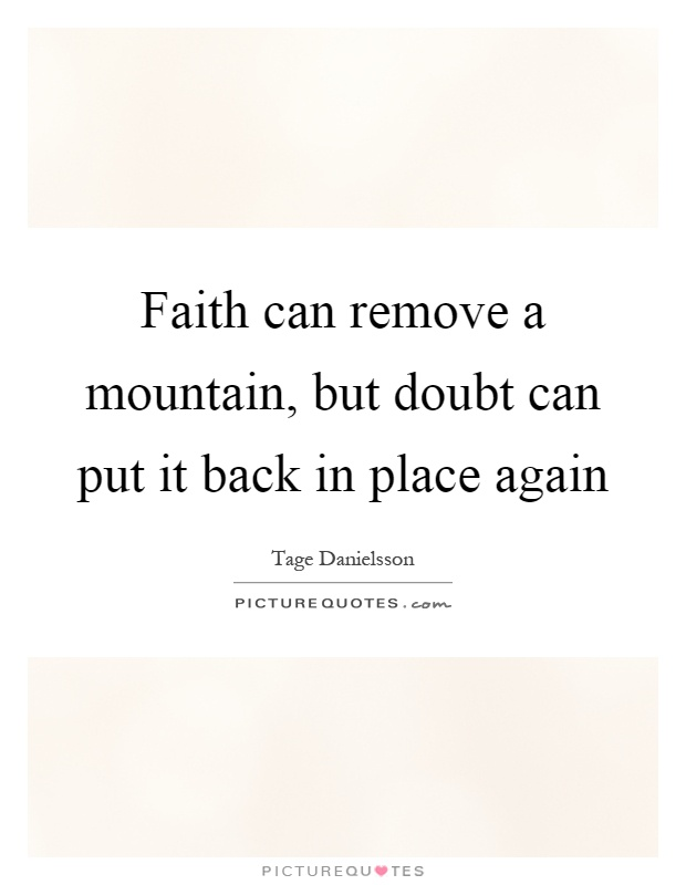 Faith can remove a mountain, but doubt can put it back in place again Picture Quote #1