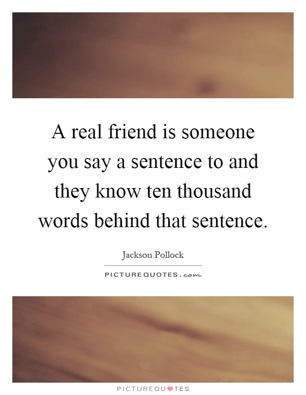 A real friend is someone you say a sentence to and they know ten thousand words behind that sentence Picture Quote #1