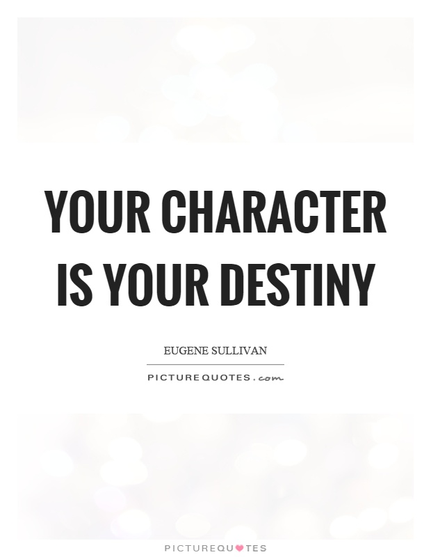 Your character is your destiny Picture Quote #1