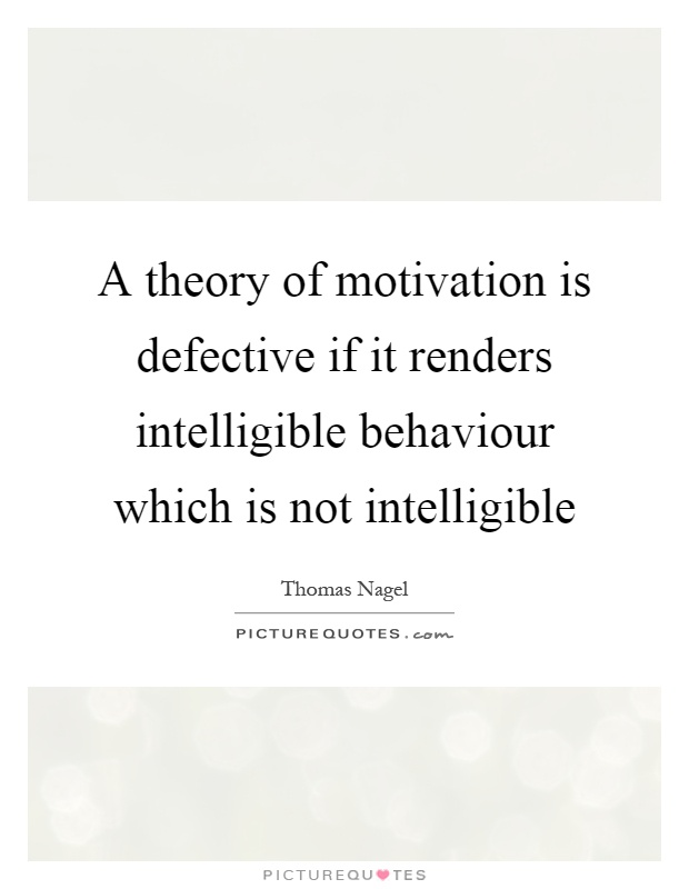 A theory of motivation is defective if it renders intelligible behaviour which is not intelligible Picture Quote #1