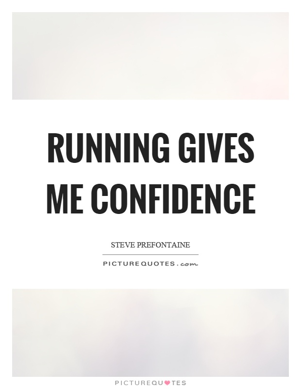 Running gives me confidence Picture Quote #1