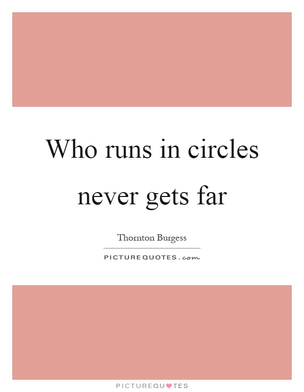 Who runs in circles never gets far Picture Quote #1
