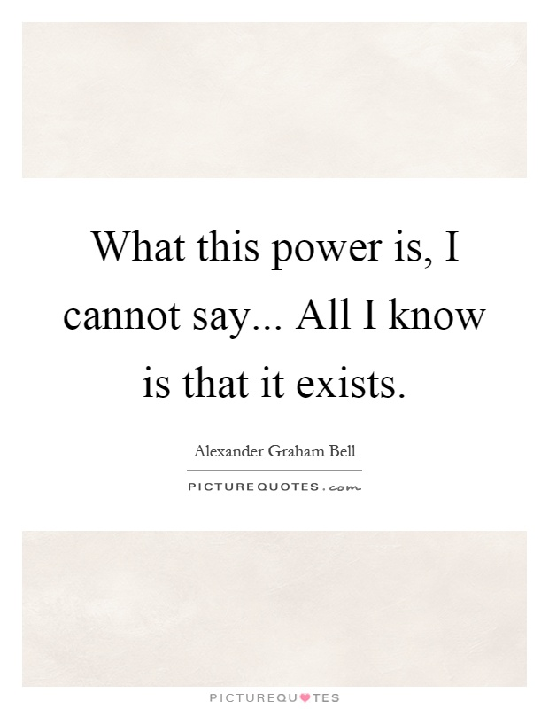 What this power is, I cannot say... All I know is that it exists Picture Quote #1