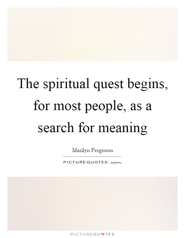 The spiritual quest begins, for most people, as a search for meaning Picture Quote #1