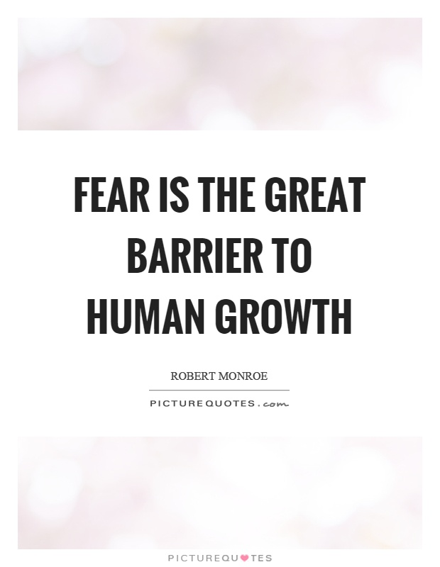 Fear is the great barrier to human growth Picture Quote #1