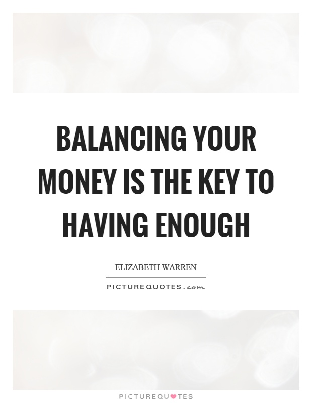 Balancing your money is the key to having enough Picture Quote #1