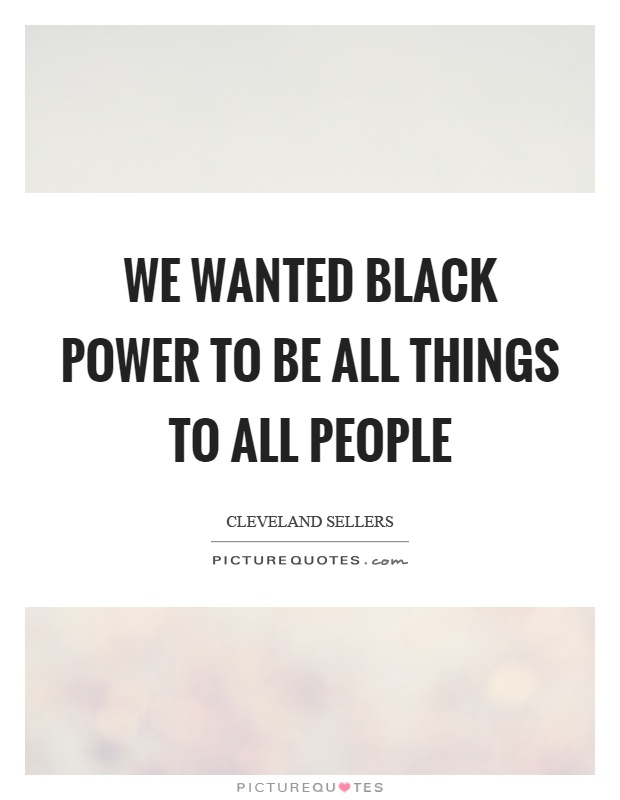 We wanted black power to be all things to all people Picture Quote #1