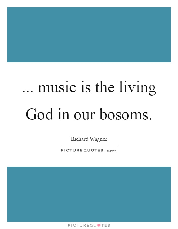 ... music is the living God in our bosoms Picture Quote #1