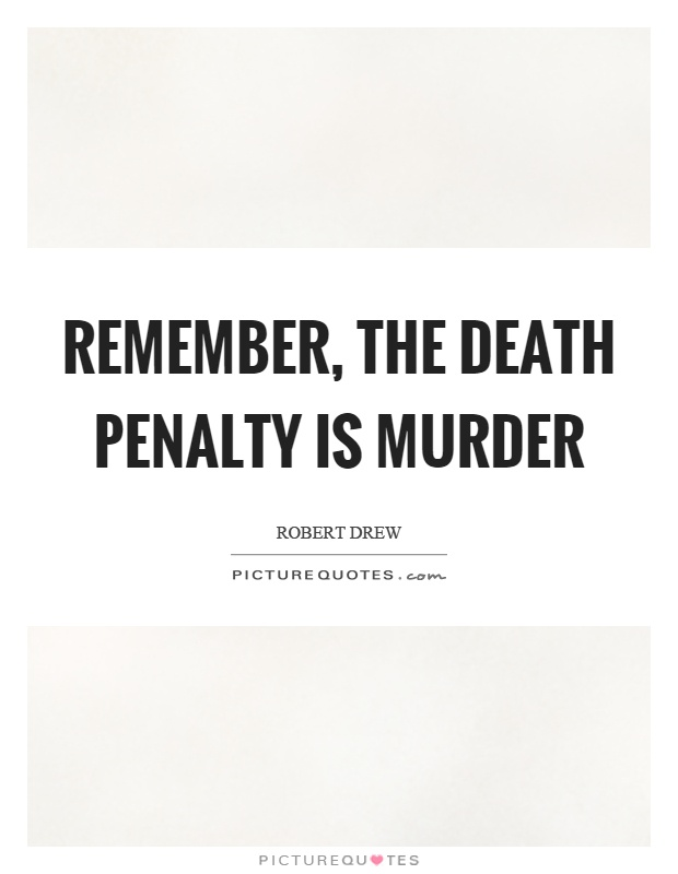 Remember, the death penalty is murder Picture Quote #1