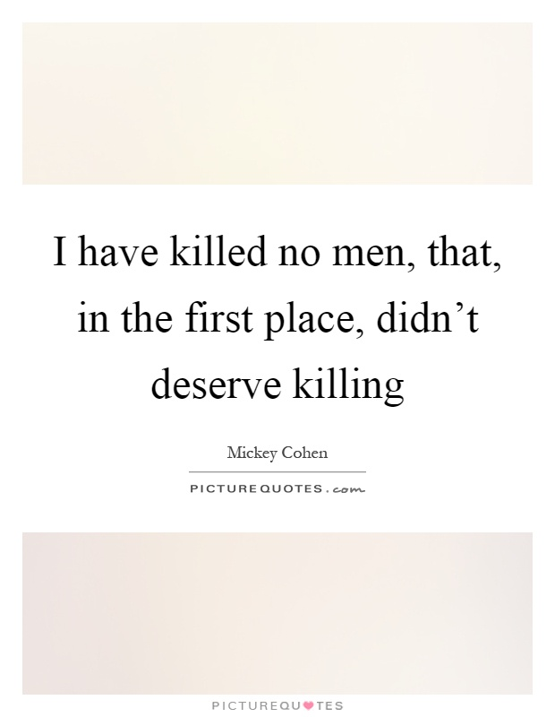 I have killed no men, that, in the first place, didn't deserve killing Picture Quote #1